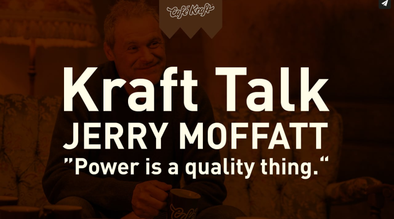 "Video - Kraft Talk with Jerry Moffatt: ""Power is a quality thing"""