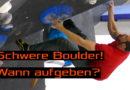Schwere Boulder - wie lange dran bleiben? Wann aufgeben?