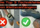 Die Top drei Technikfehler von Kletteranfängern   und Tipps wie man sie vermeidet